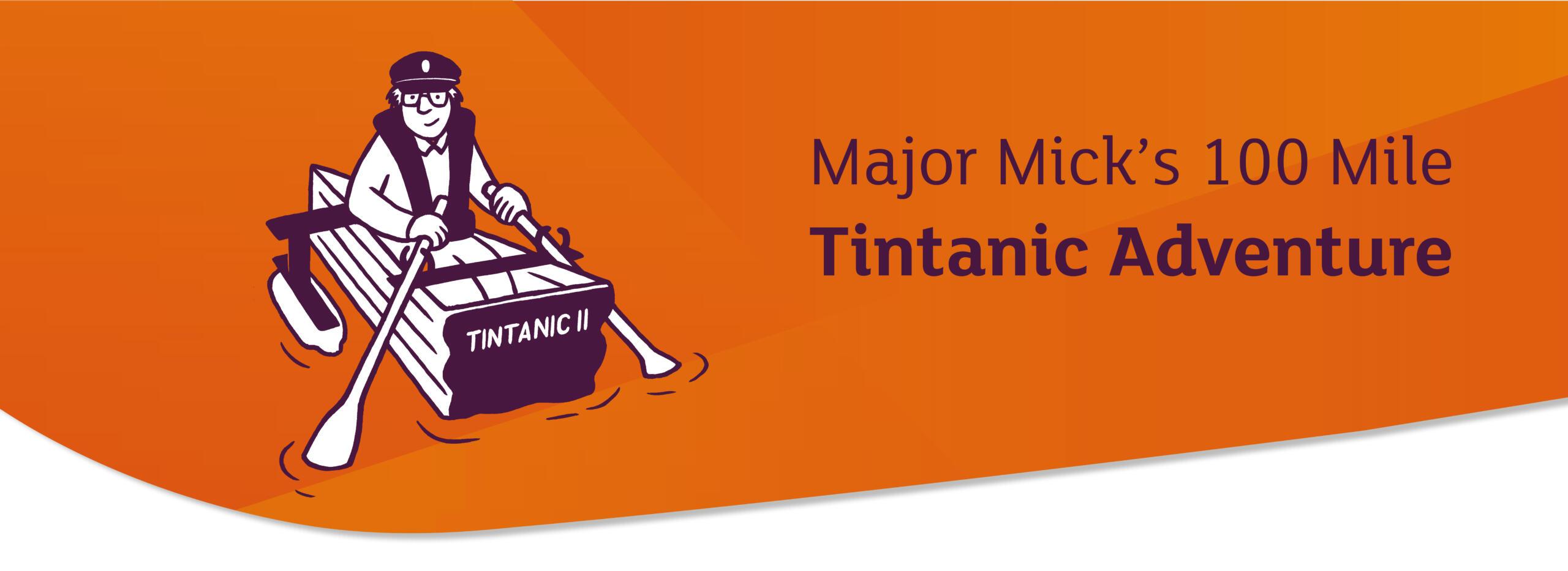 Major Mick's 100 mile Tintanic Adventure